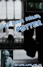 Get Your Wand, Potter    (Drarry Fanfiction) by love_love_me_do