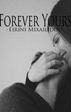Forever Yours. by EiriniMixailidou