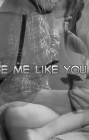 Love me like you do (20+) (Hiatus)