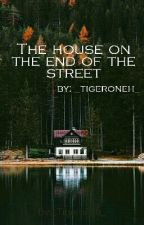The House On The End Of The Street by _Tigeroneh_