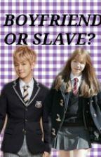 Boyfriend or Slave?[EDITING] by HanByeolie_byun