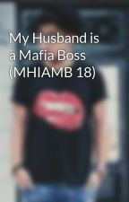 My Husband is a Mafia Boss (MHIAMB 18) by emaloucruz