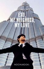 EXO, MY NEIGHBOUR, MY LOVE [Completed] by EunHwa_197