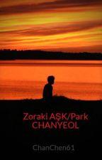 Zoraki AŞK/Park CHANYEOL by ChanChen61