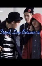 Stupid Love Between Us by myatyeolliechitexo-L