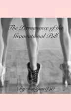 The Permanence of the Gravitational Pull by katlynn890