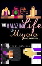 ~The Amazing Life Of Miyala~ by Dat_AnimeFanatic