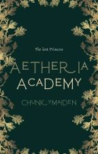 Aetheria  Academy: the lost princess(editing)#wattys2016 by Chunkymaiden