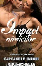 Impact nimicitor- volumul IV din seria: Capcanele inimii (FINALIZATĂ) by Michelle30782