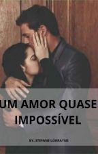 Um Amor Quase Impossivel by StefaneLorrayne