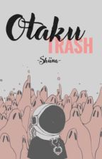Otaku Trash by -shiina-