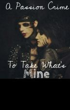 A Passion Crime To Take What's Mine - Andley by musicisasaviour