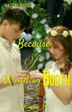 Because Of Wedding Booth by YceArcee_09