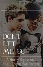Don't Let Me Go - A Harry Styles and Niall Horan FanFiction by DimpleBuddies