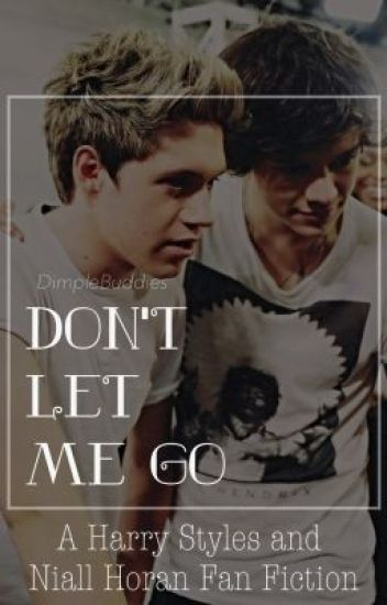 Don't Let Me Go - A Harry Styles and Niall Horan FanFiction