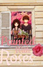 Painted With Roses (Oreki x Chitanda) by opplayerv23