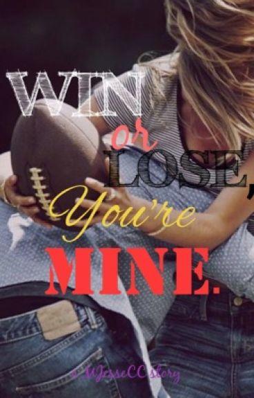 Win or Lose, You're Mine.