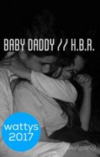 Baby Daddy // H.B.R. •Wattys 2017• by karlypearl20