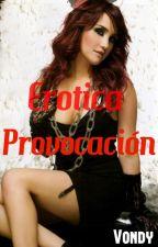 Erotica Provocación (VONDY/Finalizada) by Larii_Vondy