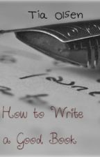 How to Write a Good Story by plopperbuddy