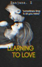 Learning To Love  ll Love Series #2 ll by San2045