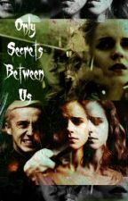 Only Secrets Between Us (Dramione HC) by YouCanCallMeAsh