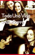 Toda Una Vida(SnowBarry) by Gabb_AllenSnow