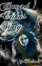 Променена - Историята На Ерика (#Wattys2016) by Ivelina07