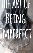 The Art of Being Imperfect by mad_dog26