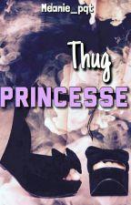 Thug princesse (Terminé ) by Melanie_pqt