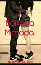 A Baixinha Mimada. by rayannikaroline