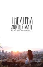 The Alpha and his Mate by FangirlMoment_x