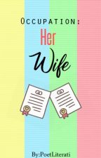 Occupation : Her Wife (ON - HOLD) by PoetLiterati