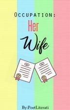 Occupation : Her Wife by PoetLiterati