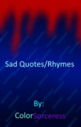 Sad Quotes/Rhymes by ColorSourceress