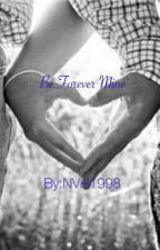 Be Forever Mine by NVH1998