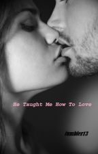 He Taught Me How To Love (Harry Styles Fan Fic ) by tumbler13