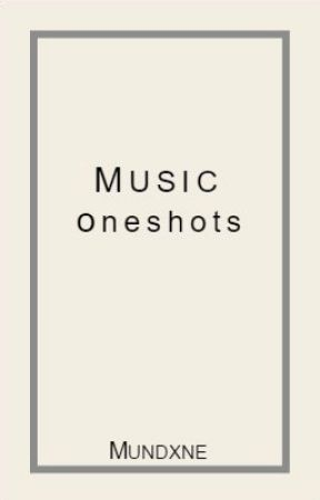 Music Oneshots by mundxne