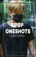 Kpop Oneshots by Kookswifeu