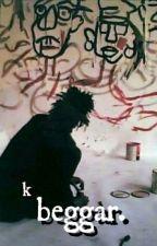 beggar. by kthaphantom