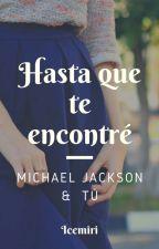 Hasta que te encontré... (Michael Jackson &  Tu) by MiriMorillon