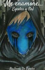 ME ENAMORE EYELESS JACK Y TN by jennydeeyeless