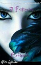 A feiticeira Cobiçada by Aliceagatha