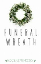 Funeral Wreath by hiddenspringsky