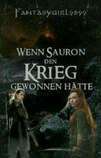 Wenn Sauron den Krieg gewonnen hätte.... (Legolas & Tauriel FF) by Fantasygirl9599
