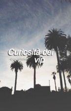 CURIOSITÀ SUI VIP by myonlypanda