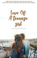 Love Of A Teenage Girl (Completed)                                   #Wattys2017 by thegirlwhowroteit2