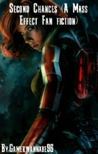 Second Chances(A Mass Effect Fan fiction) by Gamerwannabe96