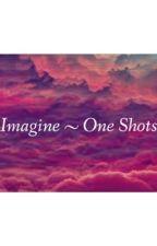 Imagine ~ One Shots by xXCrazy_ChickXx