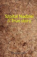 Szpital Nadziei // True story by Maddie0305